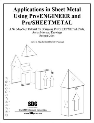 Applications in Sheet Metal Using Pro/SHEETMETAL and Pro/ENGINEER (Release 2001)  by  Marie P Planchard