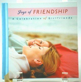 Joys of FRIENDSHIP - A Celebration of Girlfriends  by  Olivia Cytrynowicz