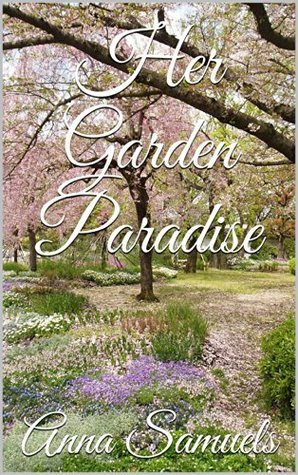 Her Garden Paradise  by  Anna Samuels
