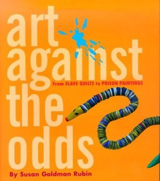 Art Against the Odds: From Slave Quilts to Prison Paintings  by  Susan Goldman Rubin