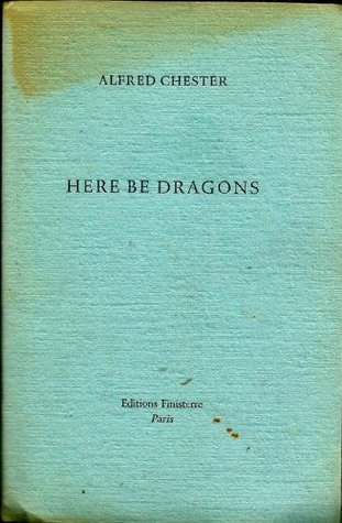Here Be Dragons Alfred Chester