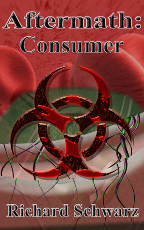 Aftermath: Consumer (Aftermath Zombie Series, #3)  by  Richard Schwarz