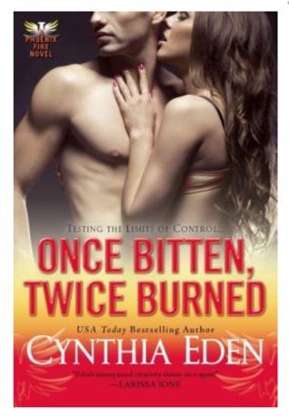 Once Bitten, Twice Burned (Phoenix Fire, #2) Cynthia Eden
