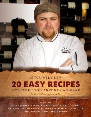 MIKE MIDGLEY 20 EASY RECIPES: AWESOME FOOD ANYONE CAN MAKE Mike Midgley