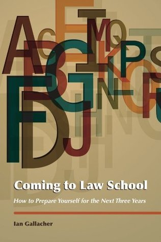 Coming to Law School: How to Prepare Yourself for the Next Three Years Ian Gallacher