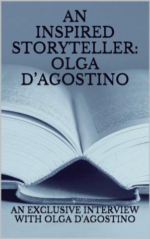 AN INSPIRED STORYTELLER: OLGA DAGOSTINO  by  Olga DAgostino