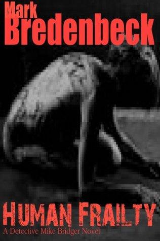 Human Frailty: A Detective Mike Bridger Novel  by  Mark Bredenbeck