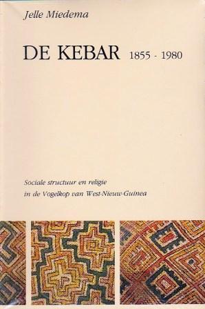 De Kebar 1855-1980: Sociale Structuur en Religie in de Vogelkop van West Nieuw Guinea  by  Jelle Miedema