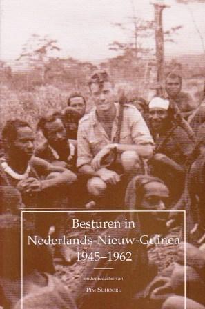 Besturen in Nederlands-Nieuw-Guinea, 1945-1962: Ontwikkelingswerk in Een Periode van Politieke Ontrust J.W. Schoorl