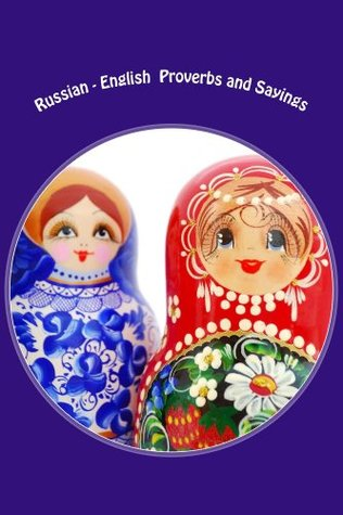 Russian - English Proverbs and Sayings  by  Ally Parks