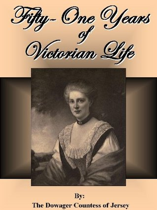 Fifty-One Years of Victorian Life Dowager Countess of Jersey