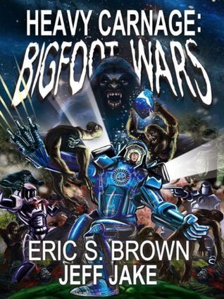 Bigfoot War: Heavy Carnage  by  Eric S. Brown