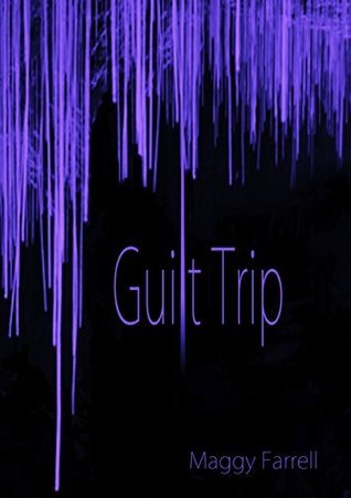 Guilt Trip  by  Maggy Farrell
