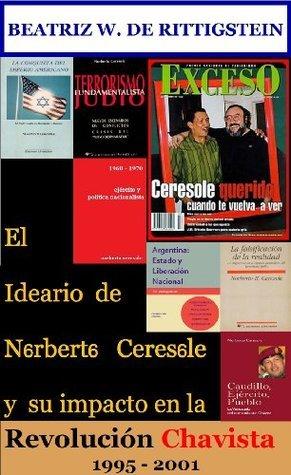 El Ideario de Norberto Ceresole y su impacto en la Revolución Chavista: 1995-2001  by  Beatriz W. de Rittigstein
