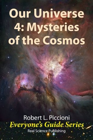 Our Universe 4: Mysteries of the Cosmos (Everyones Guide Series) Robert L. Piccioni