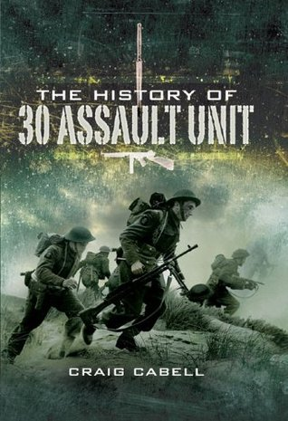 The History of 30 Assault Unit: Ian Flemings Red Indians Craig Cabell