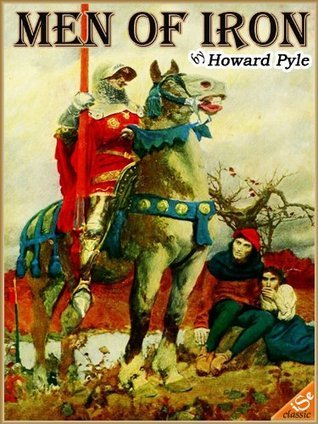 MEN OF IRON: a historical fiction novel (Illustrated Edition and Annotated with Audiobook Link) Howard Pyle