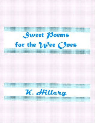 Sweet Poems for the Wee Ones K Hillery