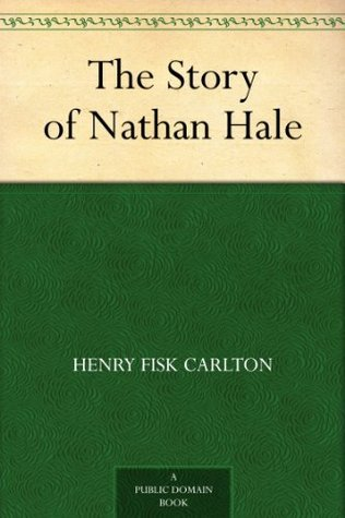 The Story of Nathan Hale  by  Henry Fisk Carlton