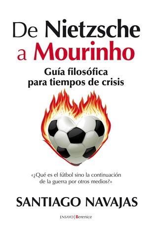 De Nietzsche a Mourinho  by  Santiago Navajas