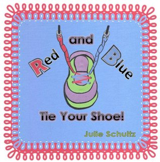 Red and Blue Tie Your Shoe! Julie Schultz