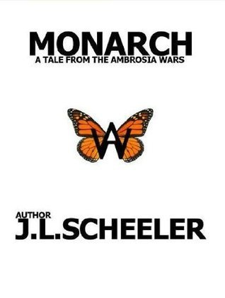 Monarch A Tale From The Ambrosia Wars  by  John Scheeler