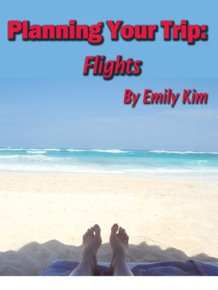 Planning Your Trip: Flight  by  Emily  Kim