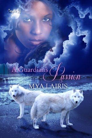 A Guardians Passion  by  Mya Lairis