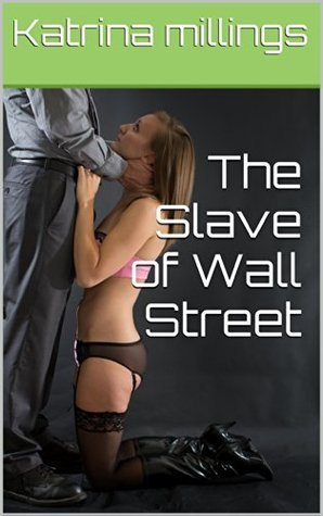 The Slave of Wall Street  by  Katrina Millings