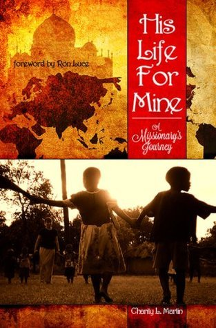 His Life for Mine - A Missionarys Journey  by  Charity L. Martin