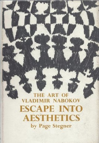 Escape into Aesthetics: The Art of Vladimir Nabokov  by  Page Stegner