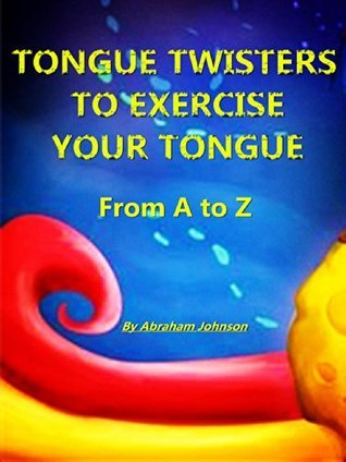 Tongue twisters to exercise your tongue : From A to Z Abraham Johnson