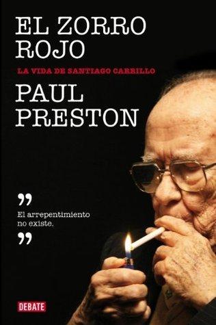 El zorro rojo: La vida de Santiago Carrillo Paul Preston