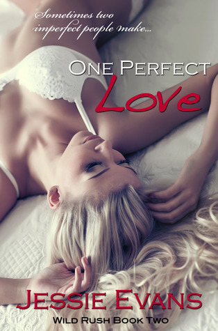 One Perfect Love (Wild Rush, #2) Jessie Evans