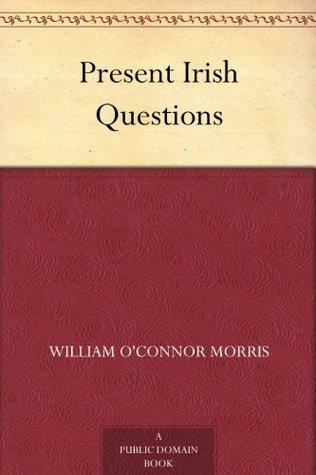 Present Irish Questions  by  William OConnor Morris