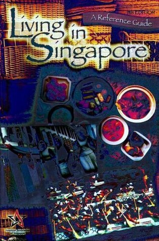 Living in Singapore - A Reference Guide - 9th Edition  by  Joy L. Stevenson