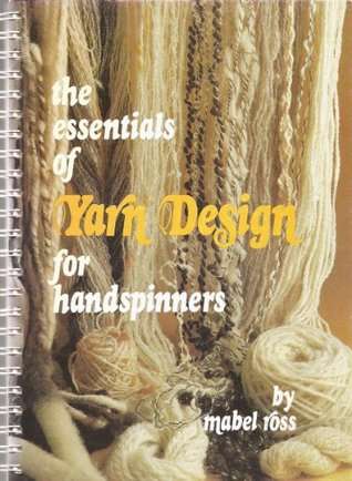 The Essentials Of Yarn Design For Handspinners Mabel Ross