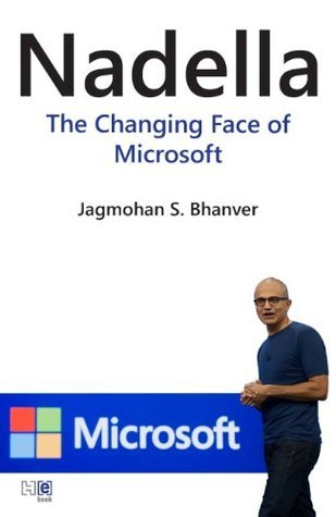 Nadella: The Changing Face of Microsoft  by  Jagmohan Bhanver