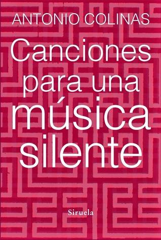 Canciones para una música silente  by  Antonio Colinas