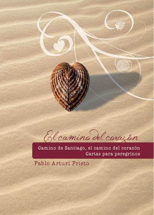 Camino de Santiago, camino del corazón. Cartas para peregrinos Pablo Arturi Prieto