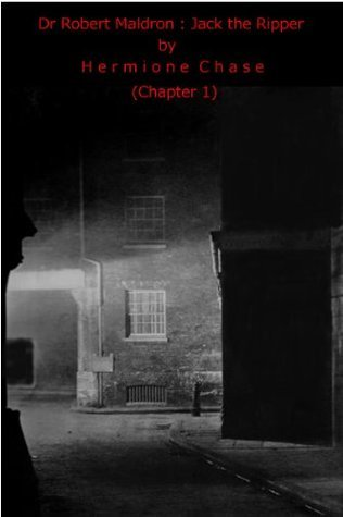 Dr Robert Maldron : Jack the Ripper (Chapter 1)  by  Hermione Chase