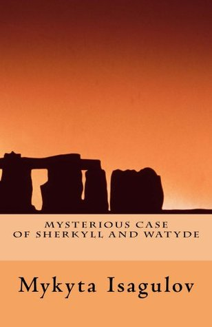 Mysterious Case of Sherkyll and Watyde  by  Mykyta Isagulov