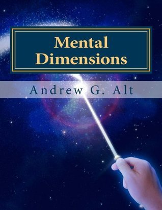 Mental Dimensions: Tales of Fantasy for a New Generation Andrew G. Alt