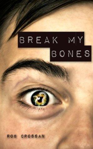 Break my Bones  by  Rob Crossan