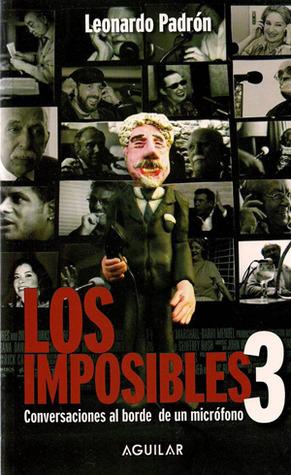 Los Imposibles 3: Conversaciones al borde de un micrófono (Los imposibles, #3).  by  Leonardo Padrón