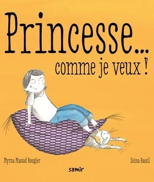 Princesse... comme je veux !  by  Myrna Massad Rougier