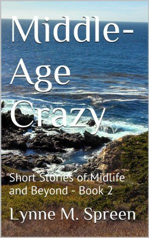 Middle-Age Crazy: Short Stories of Midlife and Beyond - Book 2 Lynne M. Spreen