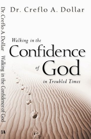 Walking In The Confidence Of God In Troubled Times  by  Creflo A. Dollar