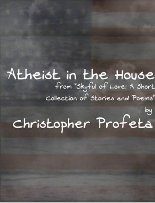 Atheist in the House  by  Christopher Profeta