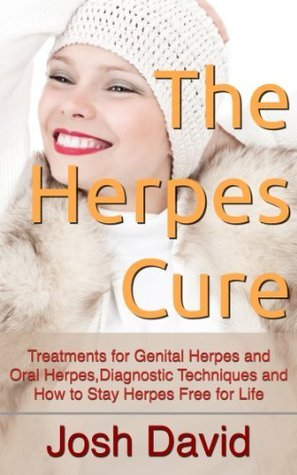 The Herpes Cure: Treatments for Genital Herpes and Oral Herpes, Diagnostic Techniques and How to Stay Herpes Free for Life (Health and Fitness Book 2) Josh David